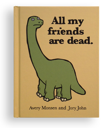 All my friends are dead. - A darkly hilarious book that you can now read online here.